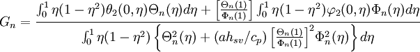 {{G}_{n}}=\frac{\int_{0}^{1}{\eta (1-{{\eta }^{2}}){{\theta }_{2}}(0,\eta ){{\Theta }_{n}}(\eta )d\eta }+\left[ \frac{{{\Theta }_{n}}(1)}{{{\Phi }_{n}}(1)} \right]\int_{0}^{1}{\eta (1-{{\eta }^{2}}){{\varphi }_{2}}(0,\eta ){{\Phi }_{n}}(\eta )d\eta }}{\int_{0}^{1}{\eta (1-{{\eta }^{2}})\left\{ \Theta _{n}^{2}(\eta )+\left( a{{h}_{sv}}/{{c}_{p}} \right){{\left[ \frac{{{\Theta }_{n}}(1)}{{{\Phi }_{n}}(1)} \right]}^{2}}\Phi _{n}^{2}(\eta ) \right\}d\eta }}